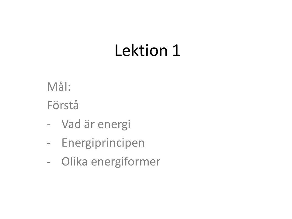 Mål: Förstå Vad är energi Energiprincipen Olika energiformer