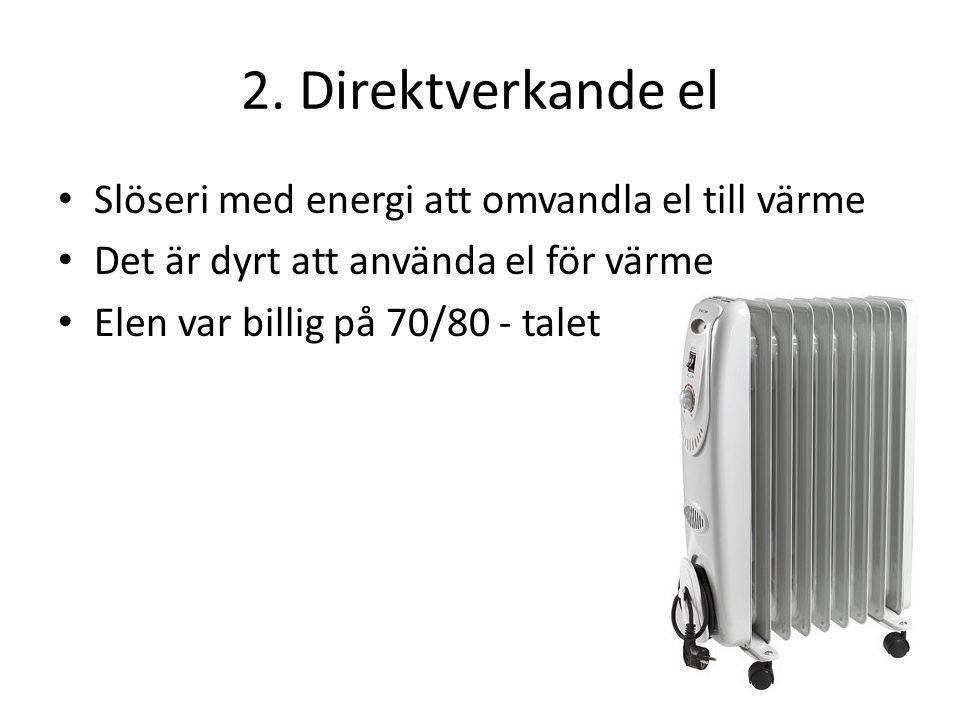 2. Direktverkande el Slöseri med energi att omvandla el till värme