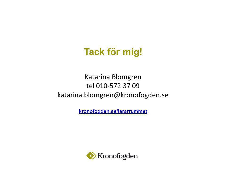 Tack för mig. Katarina Blomgren tel 010-572 37 09 katarina