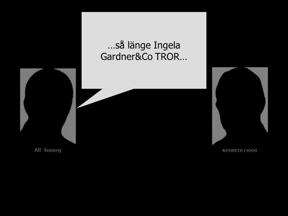 …så länge Ingela Gardner&Co TROR…