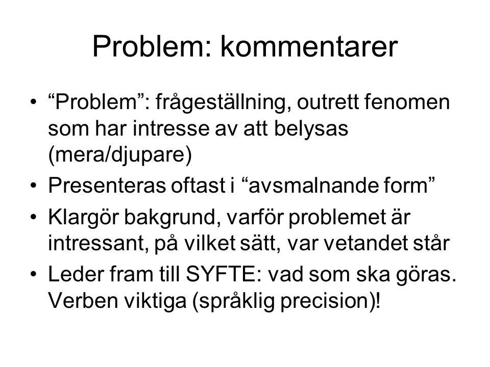 Problem: kommentarer Problem : frågeställning, outrett fenomen som har intresse av att belysas (mera/djupare)
