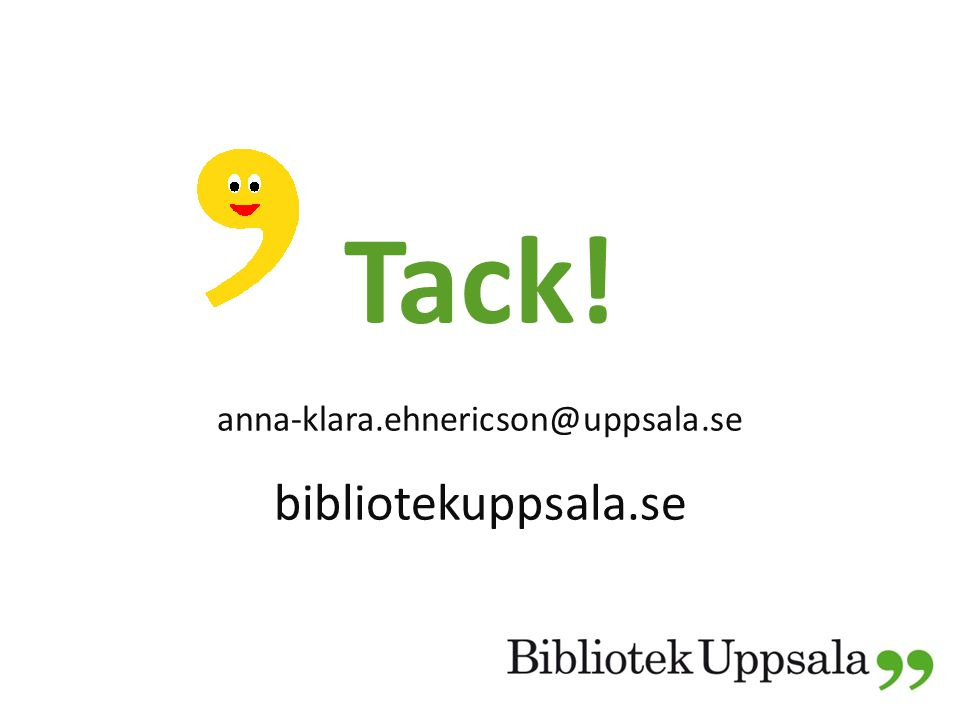 Tack! anna-klara.ehnericson@uppsala.se bibliotekuppsala.se