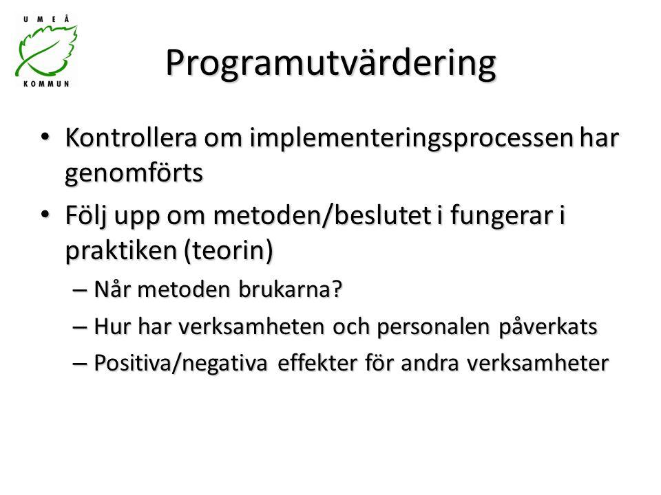 Programutvärdering Kontrollera om implementeringsprocessen har genomförts. Följ upp om metoden/beslutet i fungerar i praktiken (teorin)