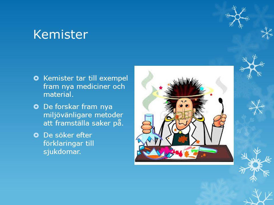 Kemister Kemister tar till exempel fram nya mediciner och material.
