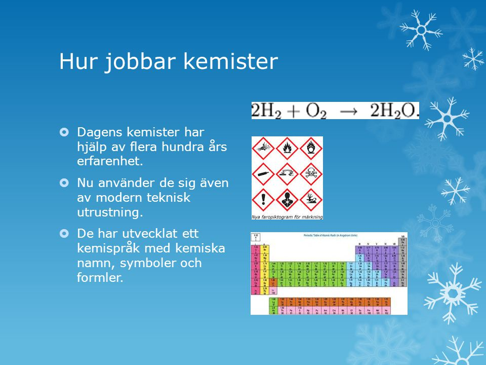 Hur jobbar kemister Dagens kemister har hjälp av flera hundra års erfarenhet. Nu använder de sig även av modern teknisk utrustning.