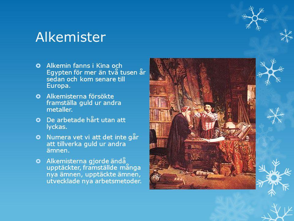 Alkemister Alkemin fanns i Kina och Egypten för mer än två tusen år sedan och kom senare till Europa.