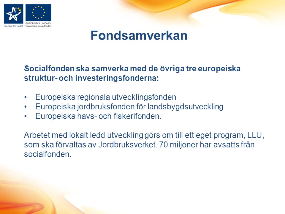 Fondsamverkan Socialfonden ska samverka med de övriga tre europeiska struktur- och investeringsfonderna: