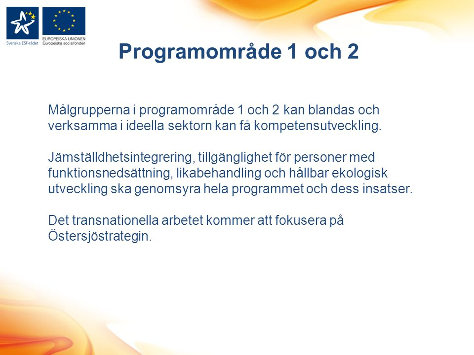 Programområde 1 och 2 Målgrupperna i programområde 1 och 2 kan blandas och verksamma i ideella sektorn kan få kompetensutveckling.