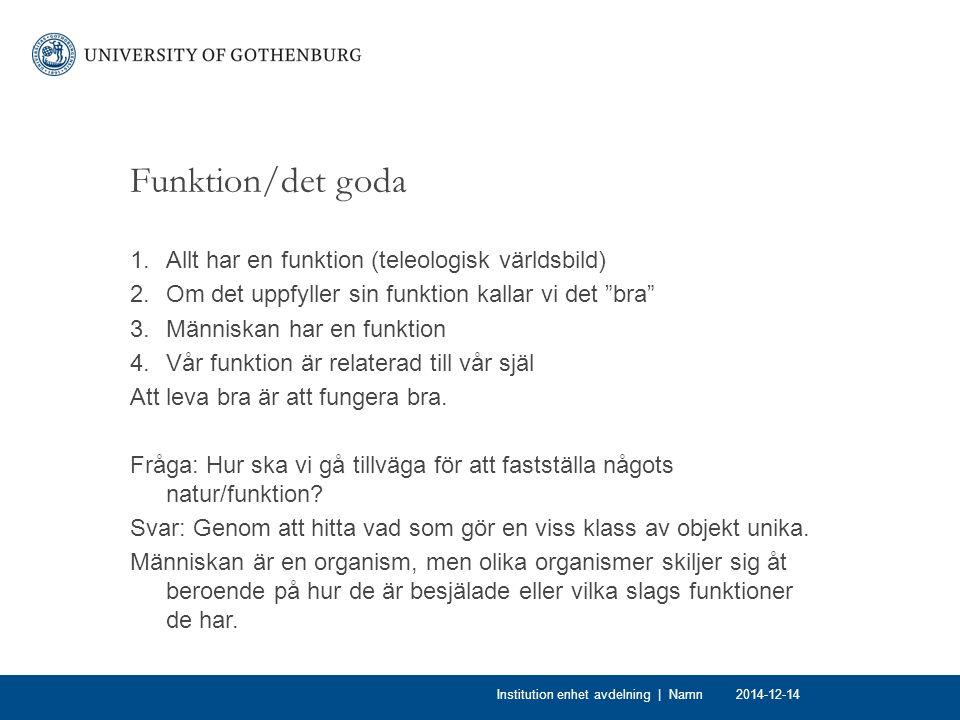 Funktion/det goda Allt har en funktion (teleologisk världsbild)