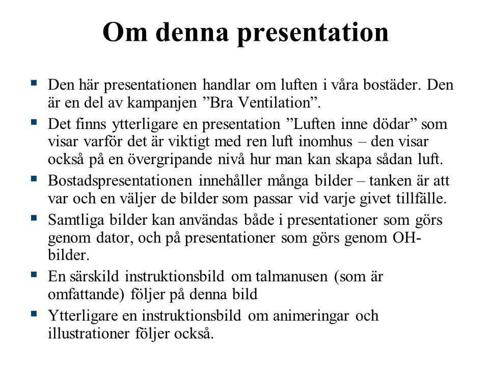 Om denna presentation Den här presentationen handlar om luften i våra bostäder. Den är en del av kampanjen Bra Ventilation .