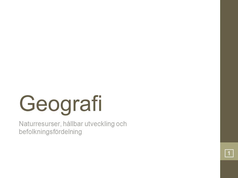 Geografi Naturresurser, hållbar utveckling och befolkningsfördelning 1