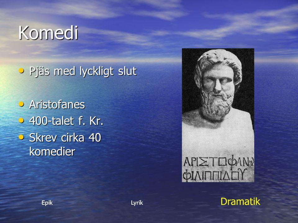 Komedi Pjäs med lyckligt slut Aristofanes 400-talet f. Kr.