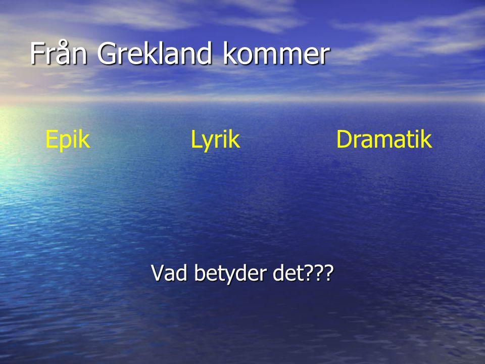 Från Grekland kommer Vad betyder det Epik Lyrik Dramatik