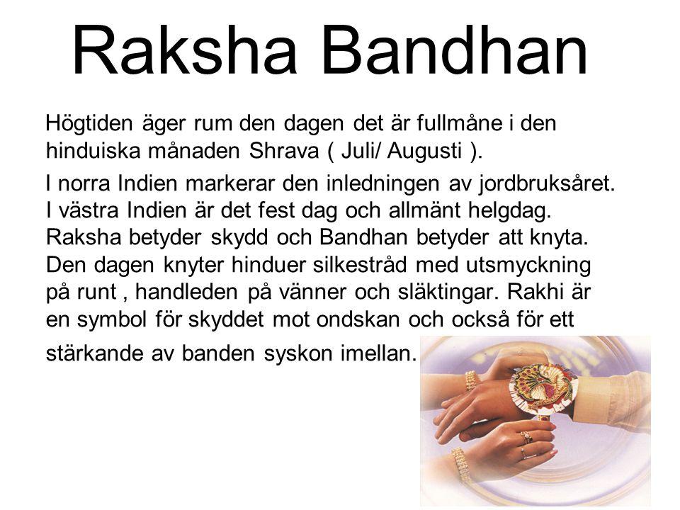 Raksha Bandhan Högtiden äger rum den dagen det är fullmåne i den hinduiska månaden Shrava ( Juli/ Augusti ).