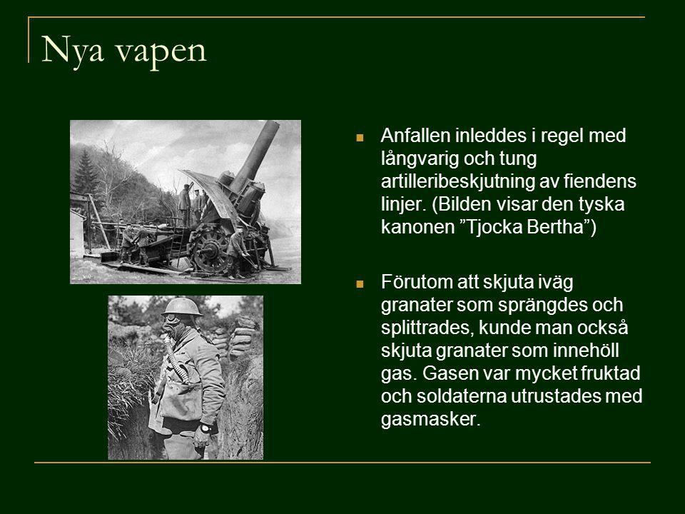 Nya vapen Anfallen inleddes i regel med långvarig och tung artilleribeskjutning av fiendens linjer. (Bilden visar den tyska kanonen Tjocka Bertha )