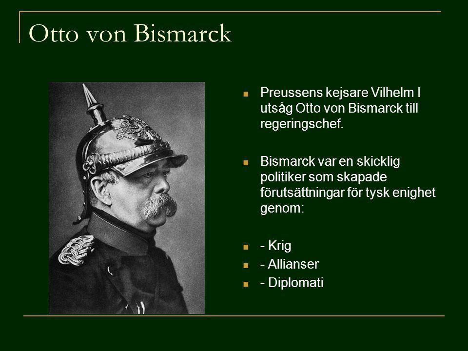 Otto von Bismarck Preussens kejsare Vilhelm I utsåg Otto von Bismarck till regeringschef.