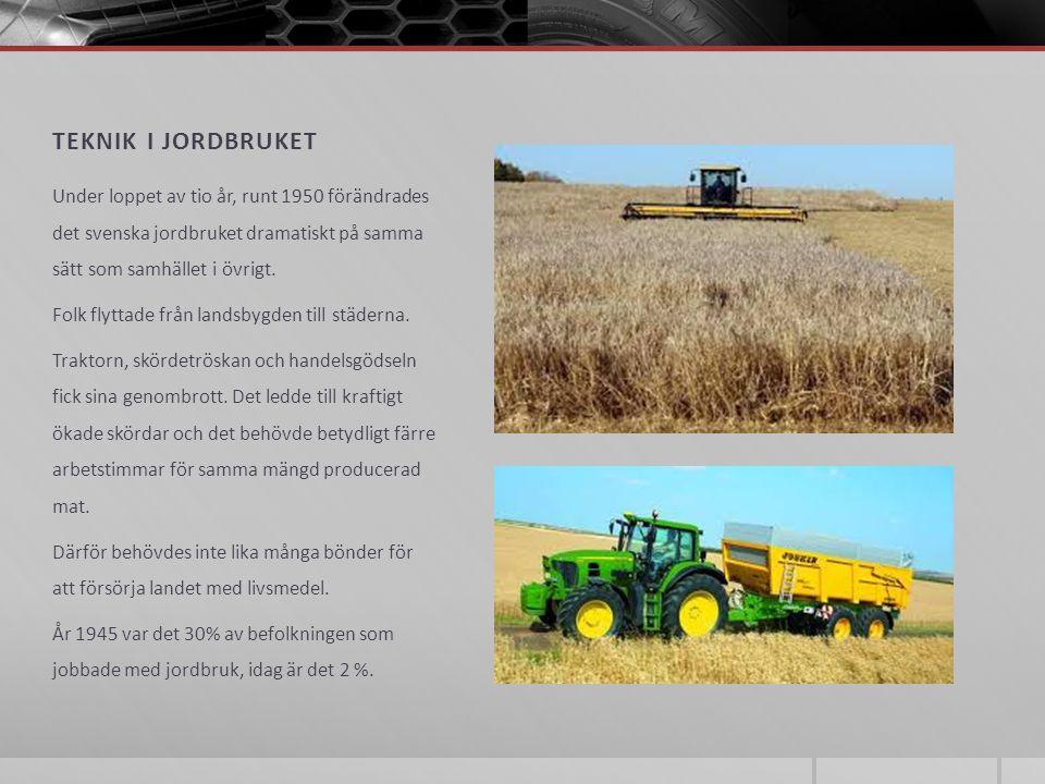 Teknik i jordbruket Under loppet av tio år, runt 1950 förändrades det svenska jordbruket dramatiskt på samma sätt som samhället i övrigt.