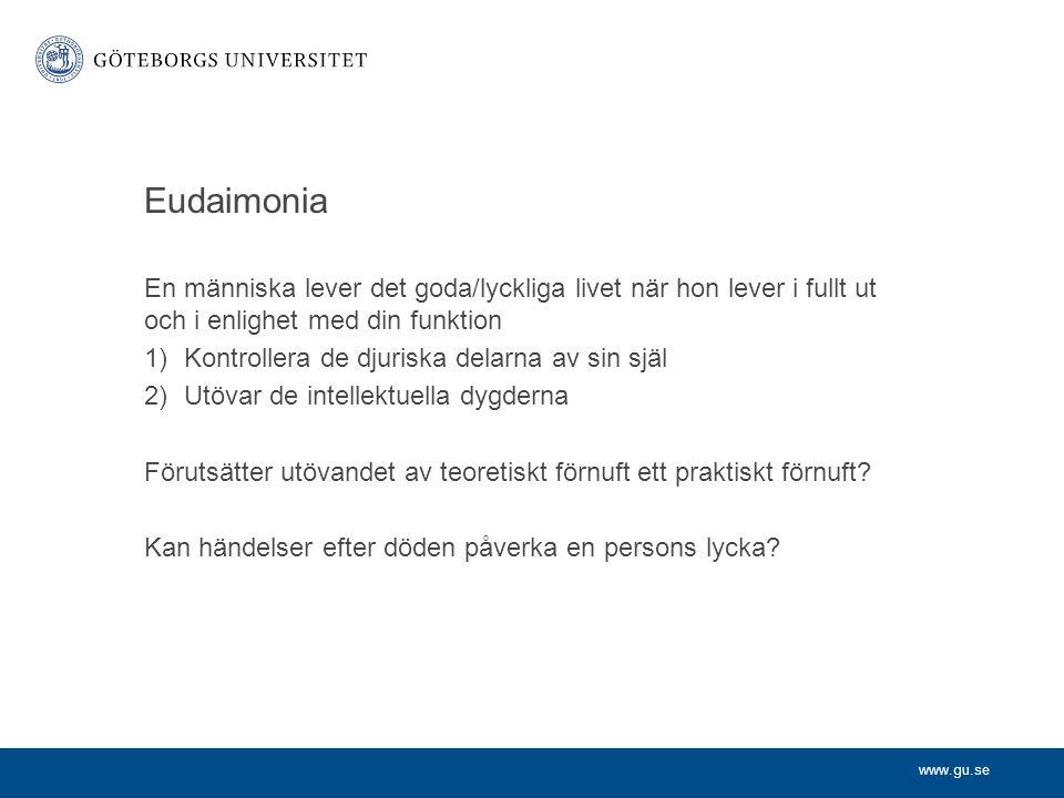 Eudaimonia En människa lever det goda/lyckliga livet när hon lever i fullt ut och i enlighet med din funktion.