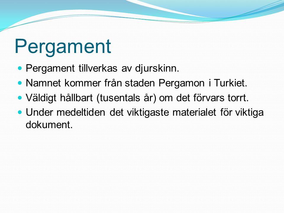 Pergament Pergament tillverkas av djurskinn.
