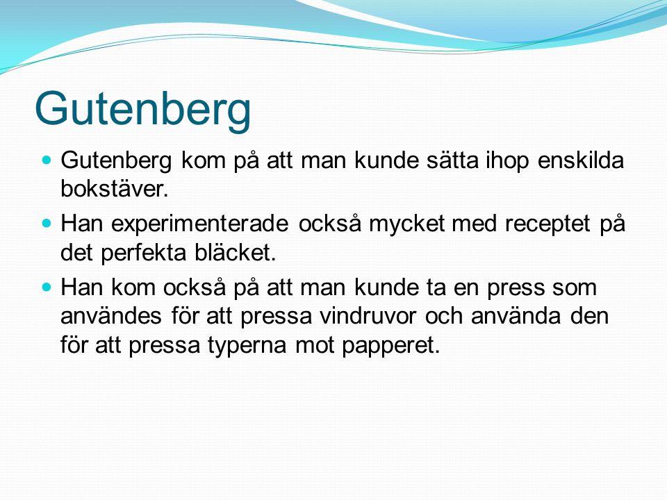 Gutenberg Gutenberg kom på att man kunde sätta ihop enskilda bokstäver. Han experimenterade också mycket med receptet på det perfekta bläcket.