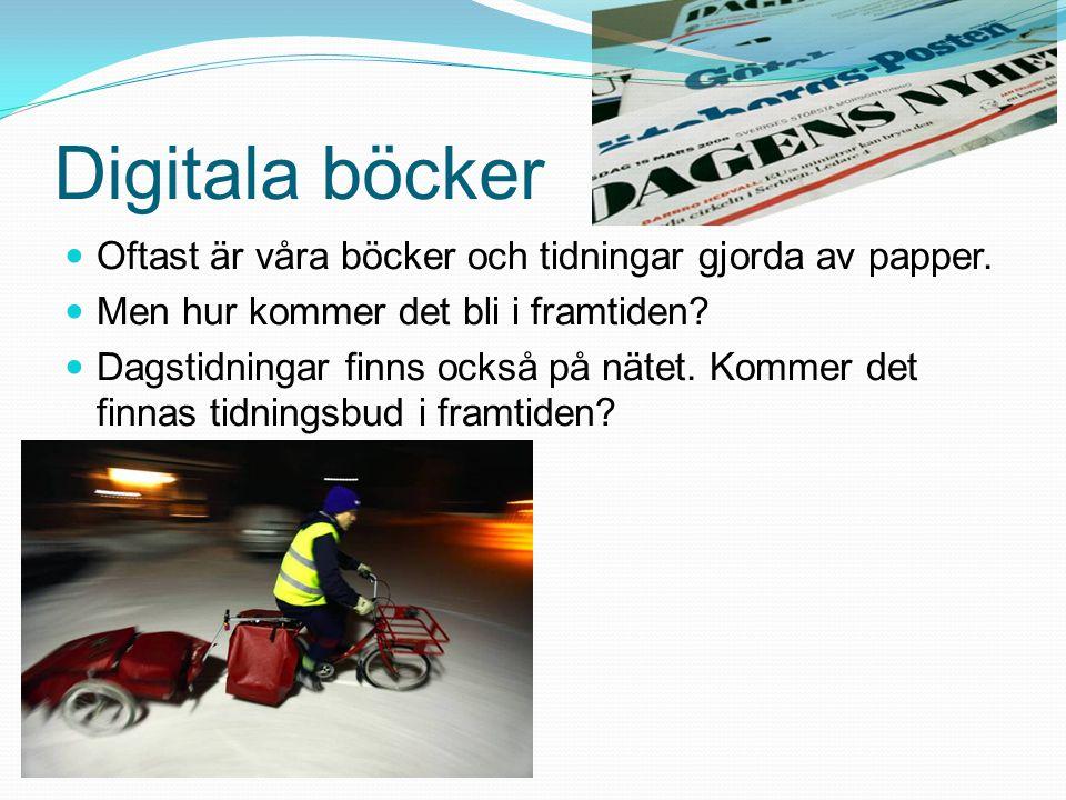 Digitala böcker Oftast är våra böcker och tidningar gjorda av papper.