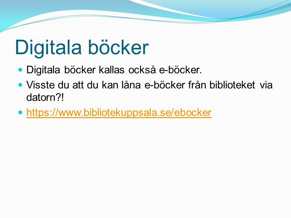 Digitala böcker Digitala böcker kallas också e-böcker.