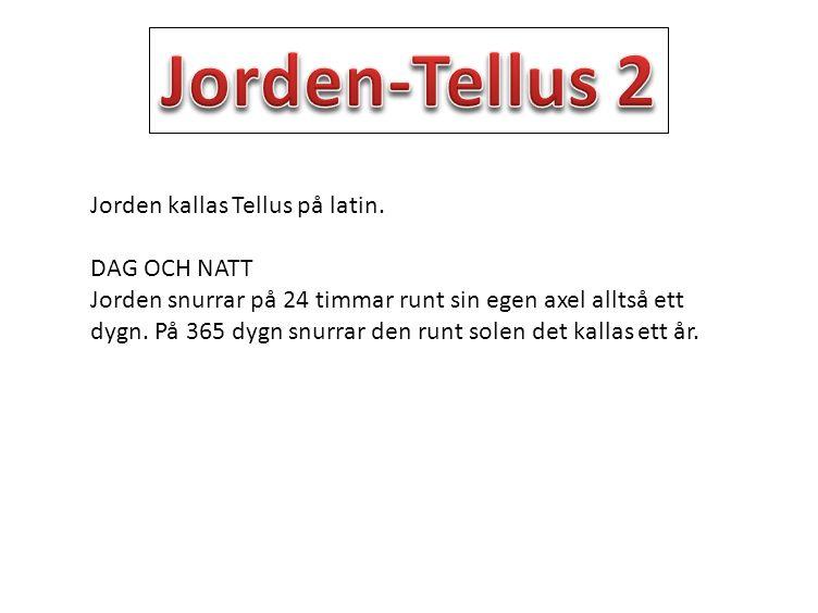 Jorden-Tellus 2 Jorden kallas Tellus på latin. DAG OCH NATT