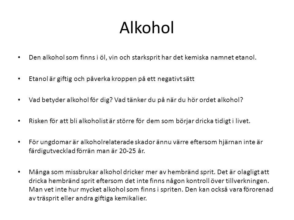 Alkohol Den alkohol som finns i öl, vin och starksprit har det kemiska namnet etanol. Etanol är giftig och påverka kroppen på ett negativt sätt.