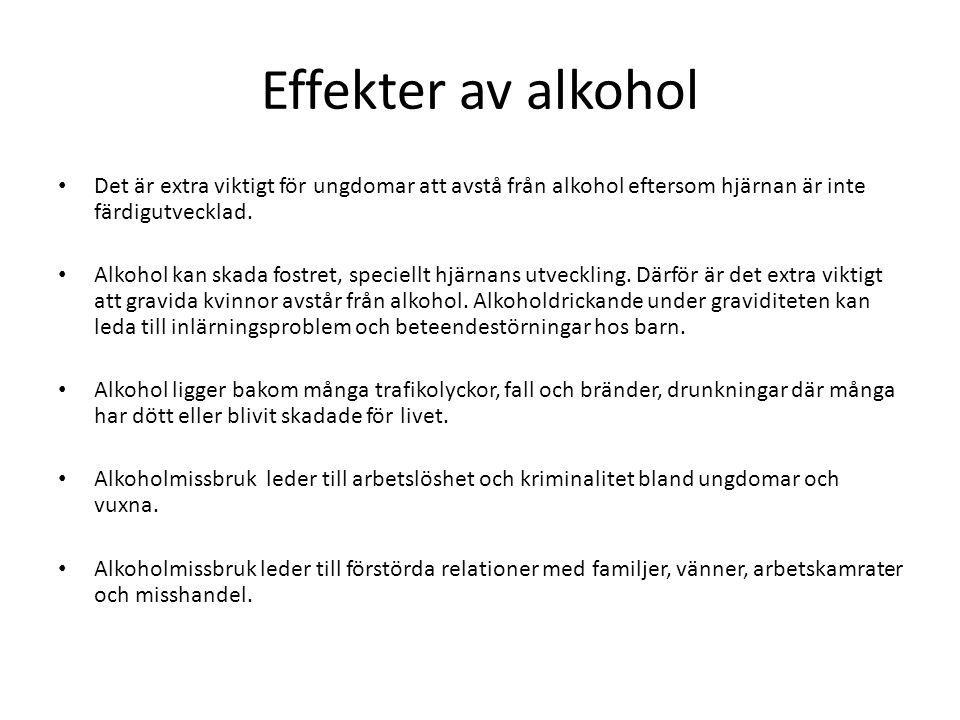 Effekter av alkohol Det är extra viktigt för ungdomar att avstå från alkohol eftersom hjärnan är inte färdigutvecklad.