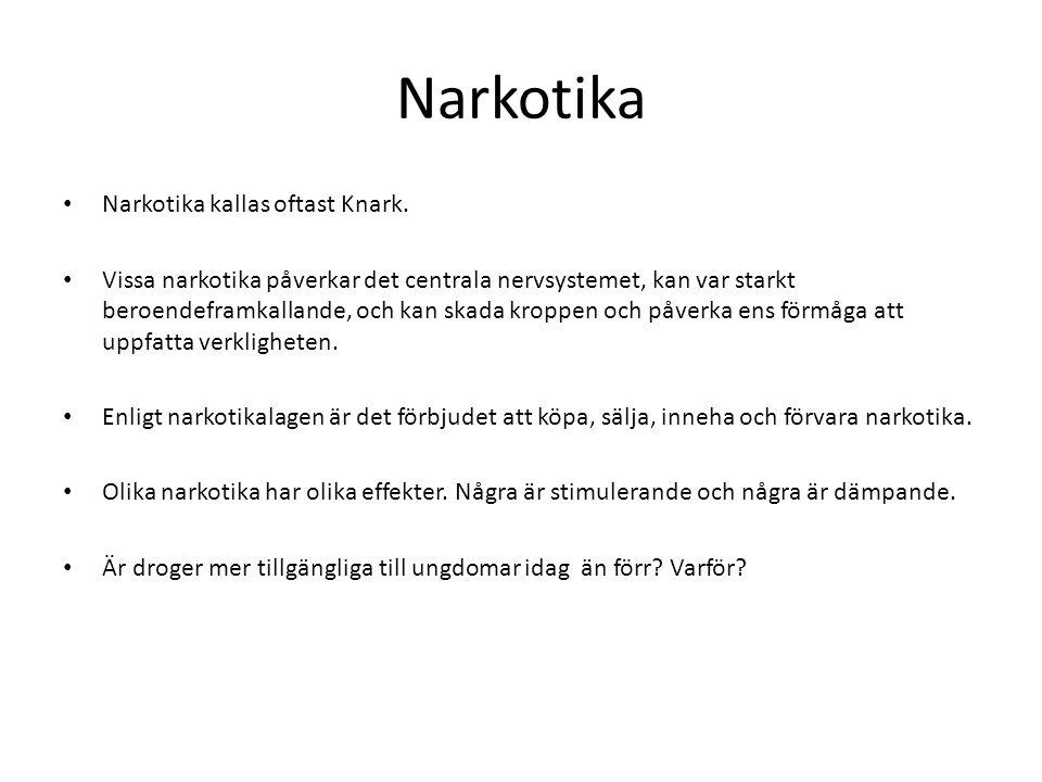 Narkotika Narkotika kallas oftast Knark.