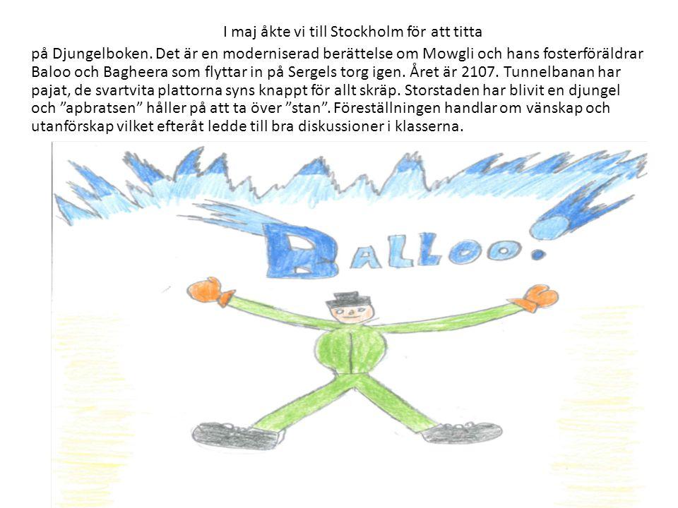 I maj åkte vi till I maj åkte vi till Stockholm för att titta på Djungelboken.