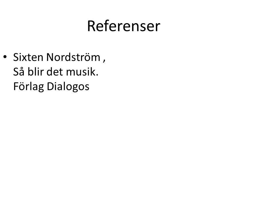 Referenser Sixten Nordström , Så blir det musik. Förlag Dialogos