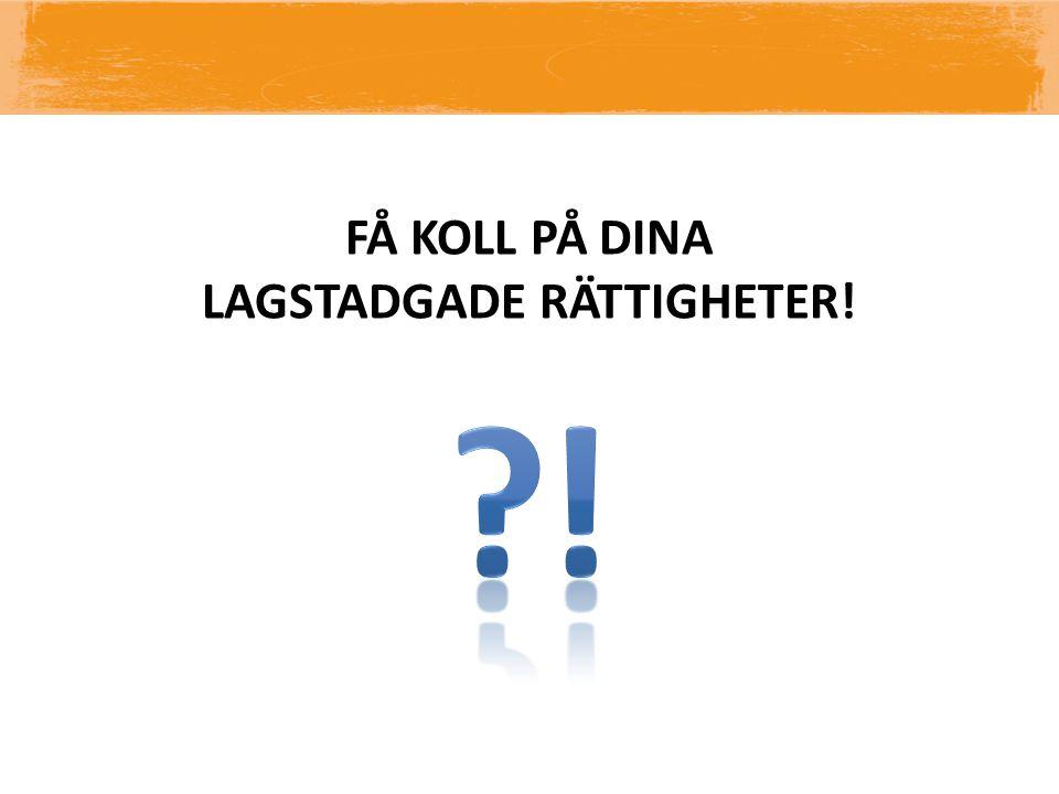 LAGSTADGADE RÄTTIGHETER!