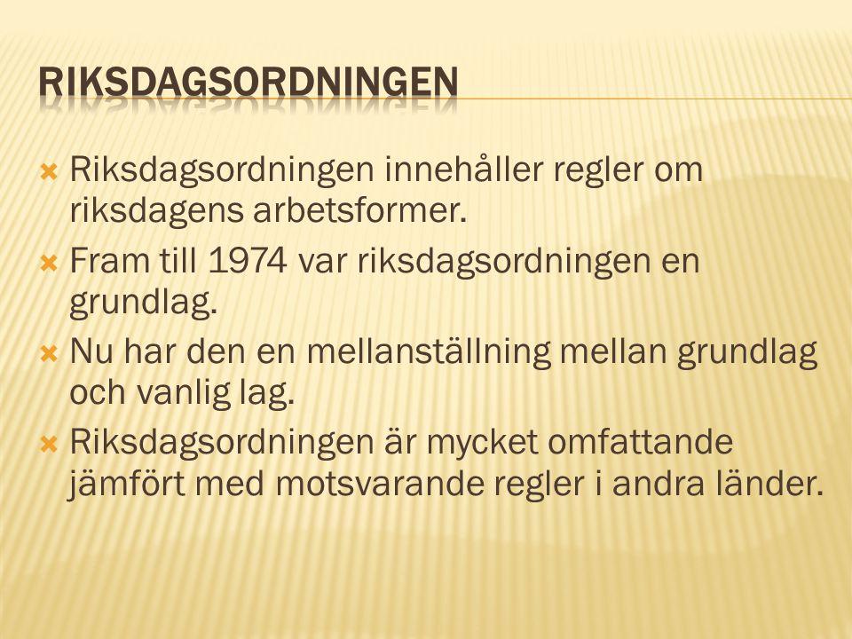 Riksdagsordningen Riksdagsordningen innehåller regler om riksdagens arbetsformer. Fram till 1974 var riksdagsordningen en grundlag.