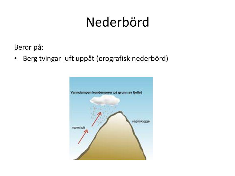 Nederbörd Beror på: Berg tvingar luft uppåt (orografisk nederbörd)