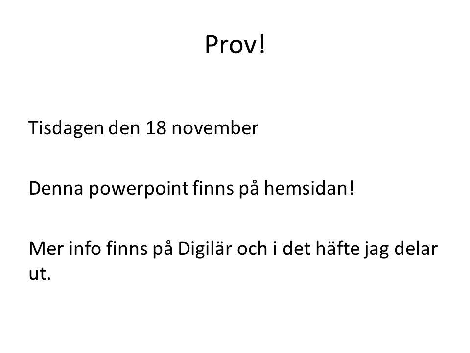 Prov! Tisdagen den 18 november Denna powerpoint finns på hemsidan!
