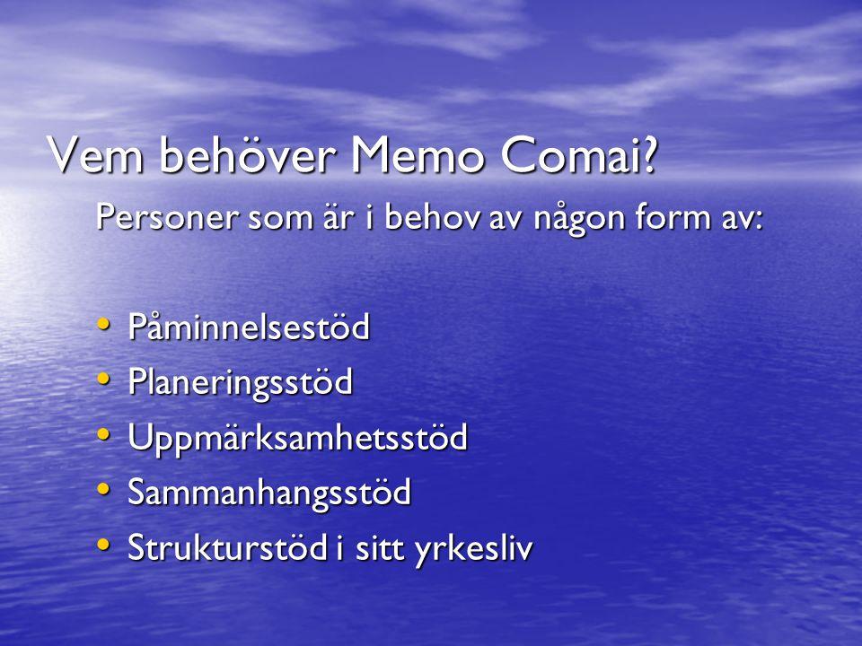 Vem behöver Memo Comai Personer som är i behov av någon form av: