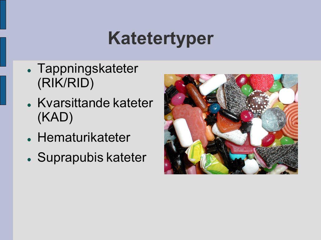 Katetertyper Tappningskateter (RIK/RID) Kvarsittande kateter (KAD)
