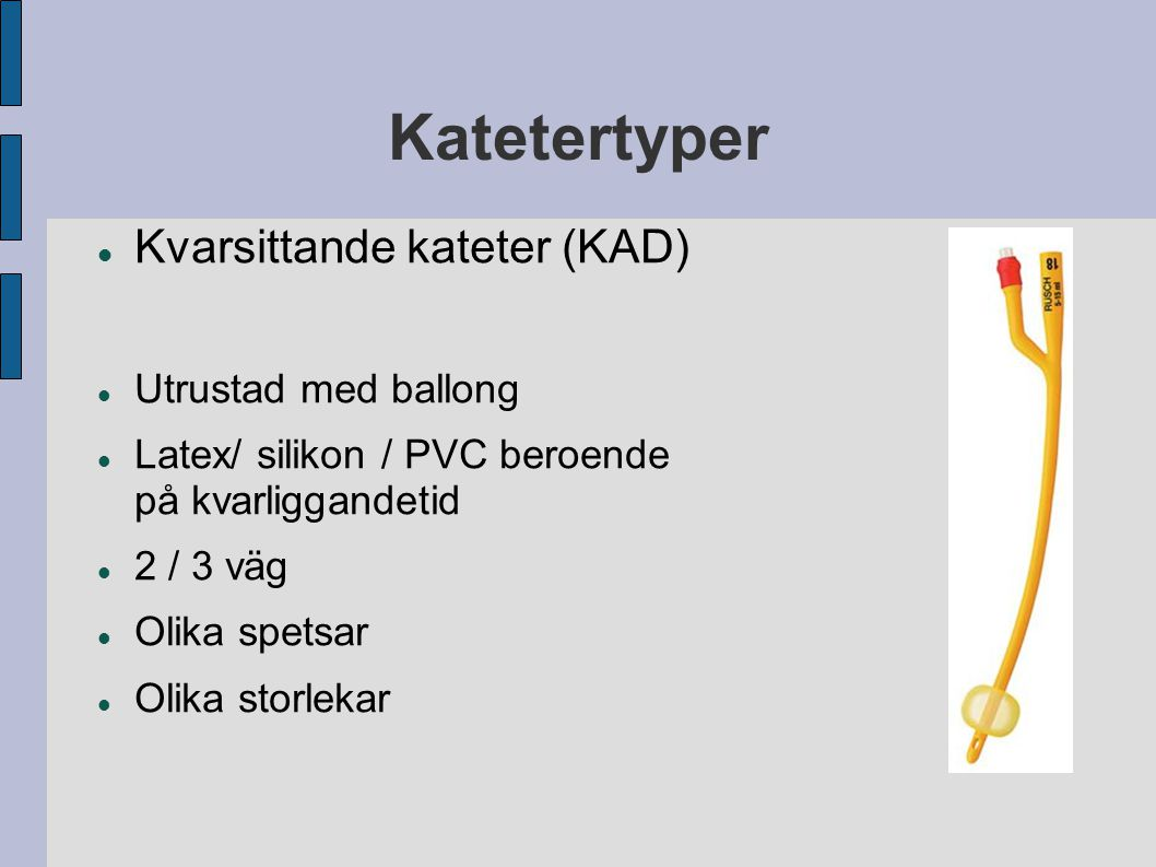 Katetertyper Kvarsittande kateter (KAD) Utrustad med ballong