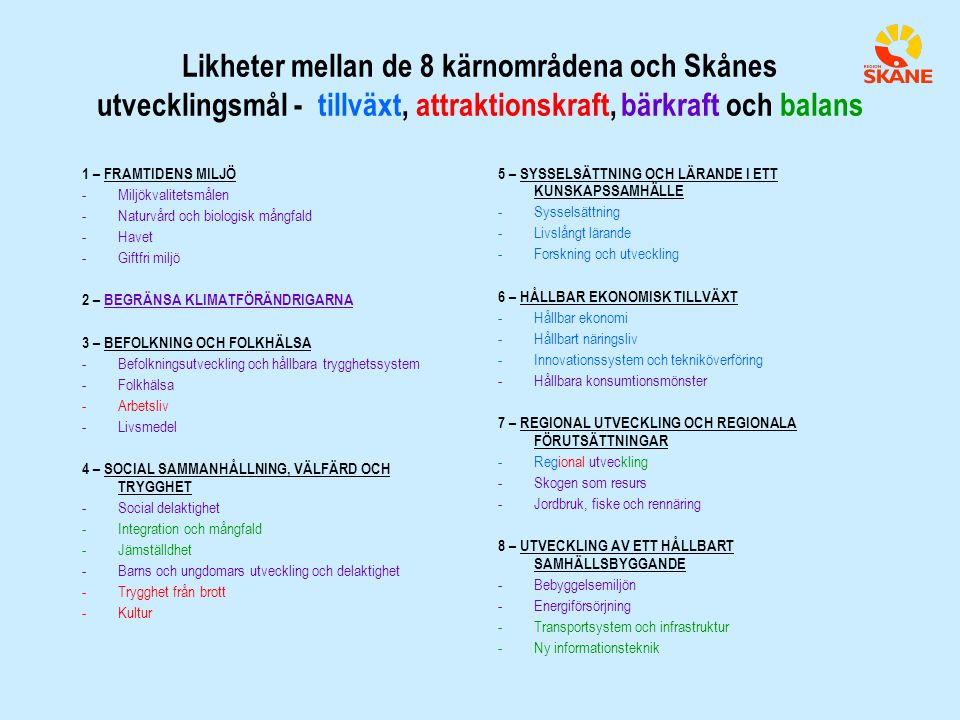 Likheter mellan de 8 kärnområdena och Skånes utvecklingsmål - tillväxt, attraktionskraft, bärkraft och balans