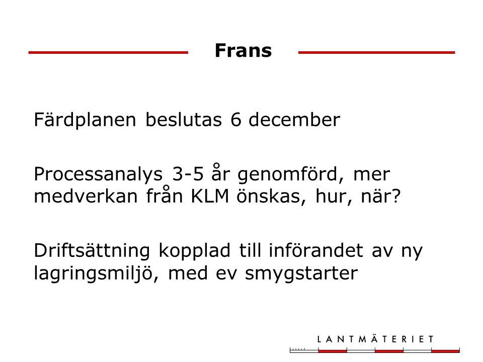Frans Färdplanen beslutas 6 december. Processanalys 3-5 år genomförd, mer medverkan från KLM önskas, hur, när