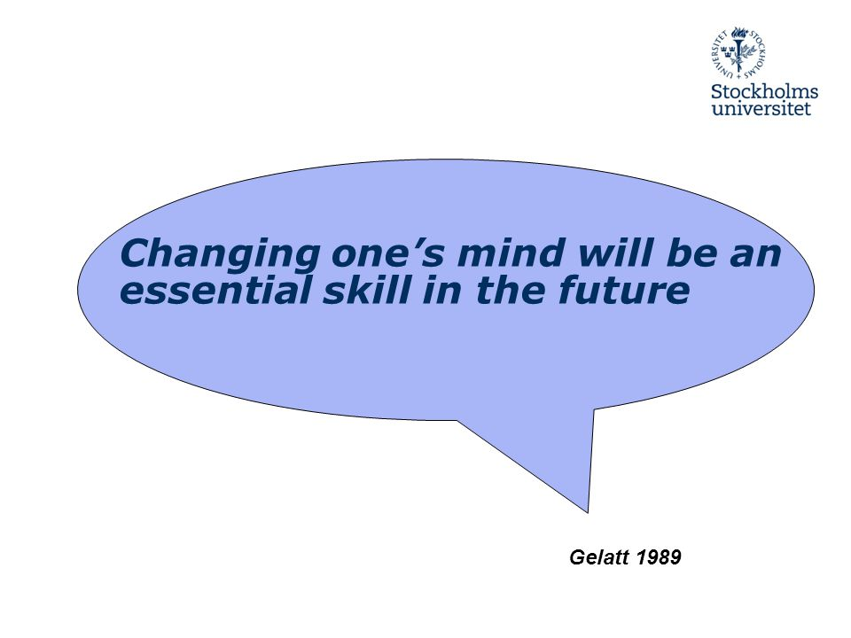 Changing one's mind will be an essential skill in the future