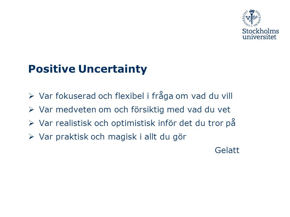 Positive Uncertainty Var fokuserad och flexibel i fråga om vad du vill