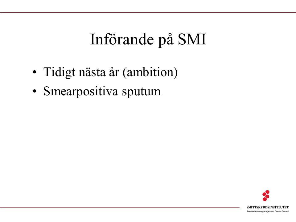 Införande på SMI Tidigt nästa år (ambition) Smearpositiva sputum