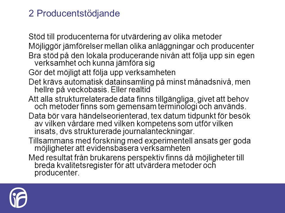2 Producentstödjande Stöd till producenterna för utvärdering av olika metoder. Möjliggör jämförelser mellan olika anläggningar och producenter.