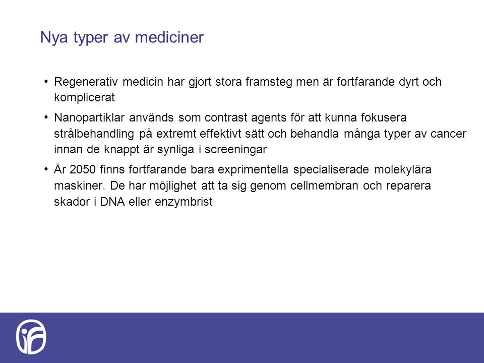 Nya typer av mediciner Regenerativ medicin har gjort stora framsteg men är fortfarande dyrt och komplicerat.