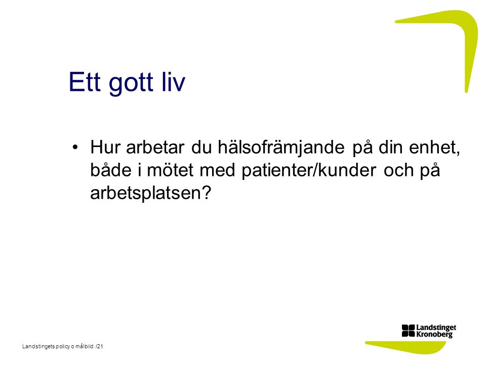 Ett gott liv Hur arbetar du hälsofrämjande på din enhet, både i mötet med patienter/kunder och på arbetsplatsen