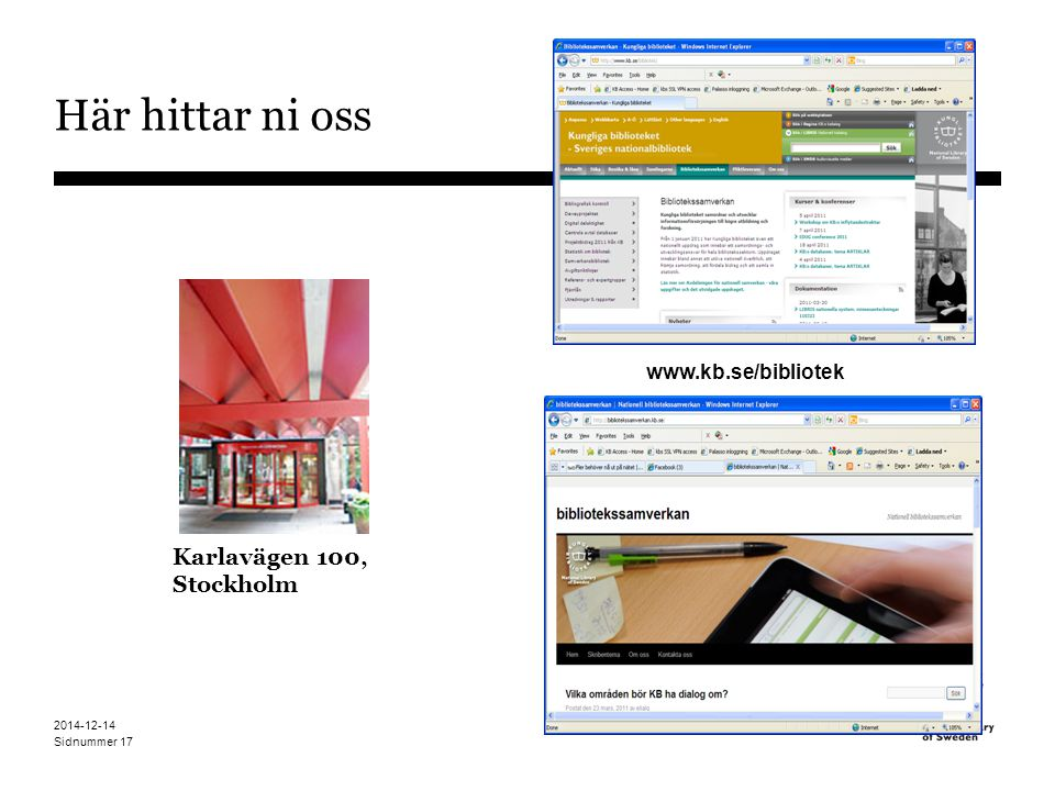 Här hittar ni oss Karlavägen 100, Stockholm www.kb.se/bibliotek