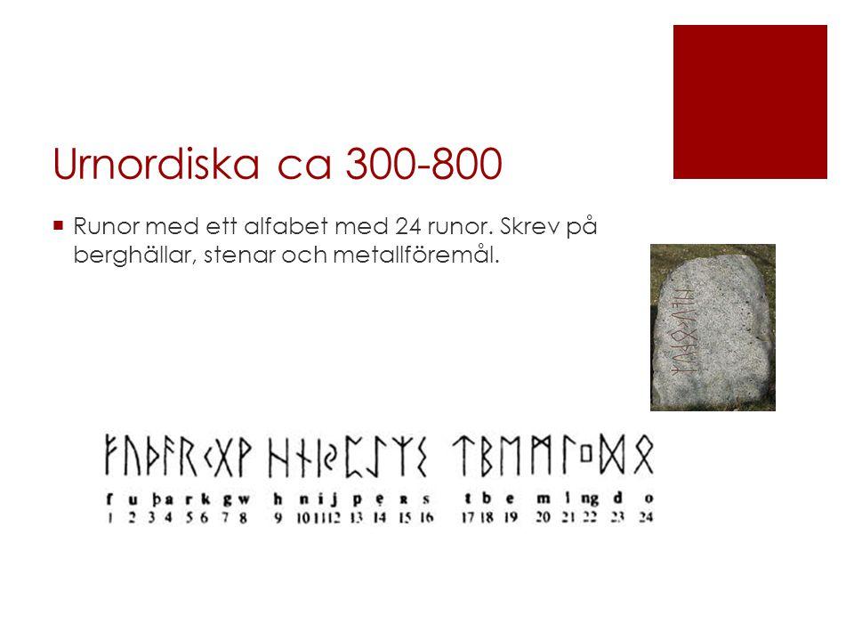 Urnordiska ca 300-800 Runor med ett alfabet med 24 runor.