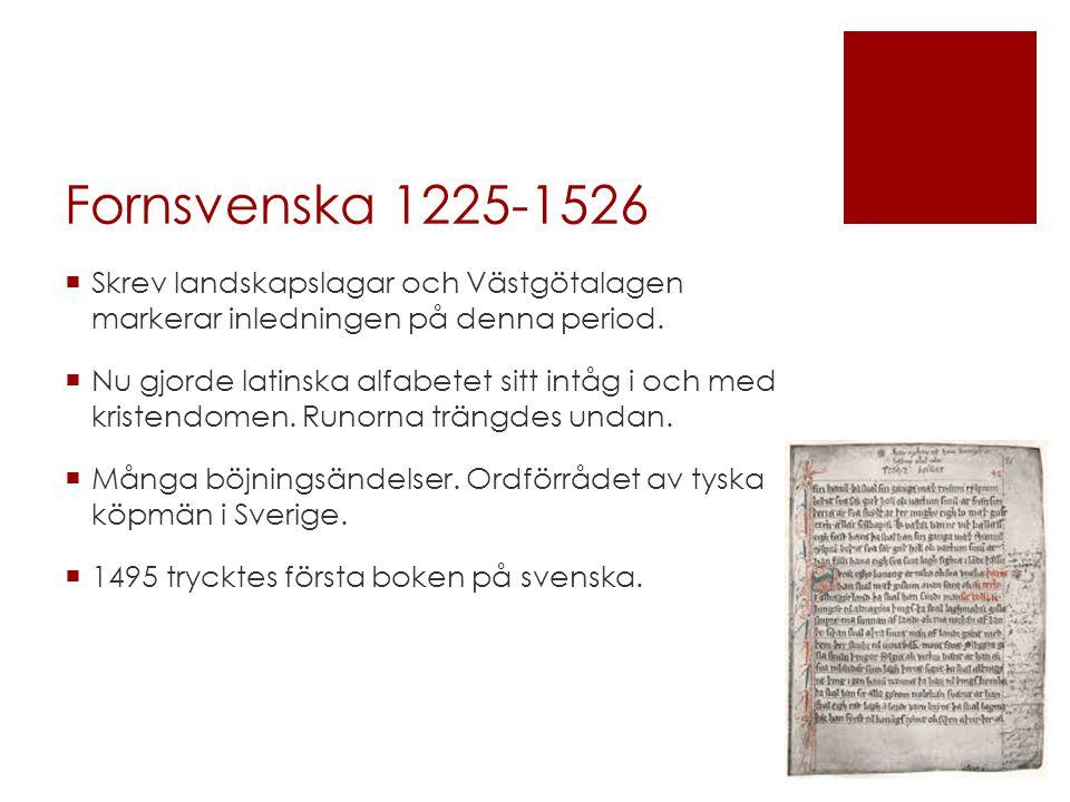 Fornsvenska 1225-1526 Skrev landskapslagar och Västgötalagen markerar inledningen på denna period.